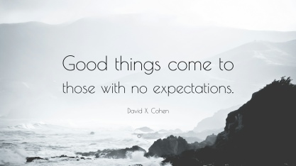 Good-things-come-to-those-with-no-expectations
